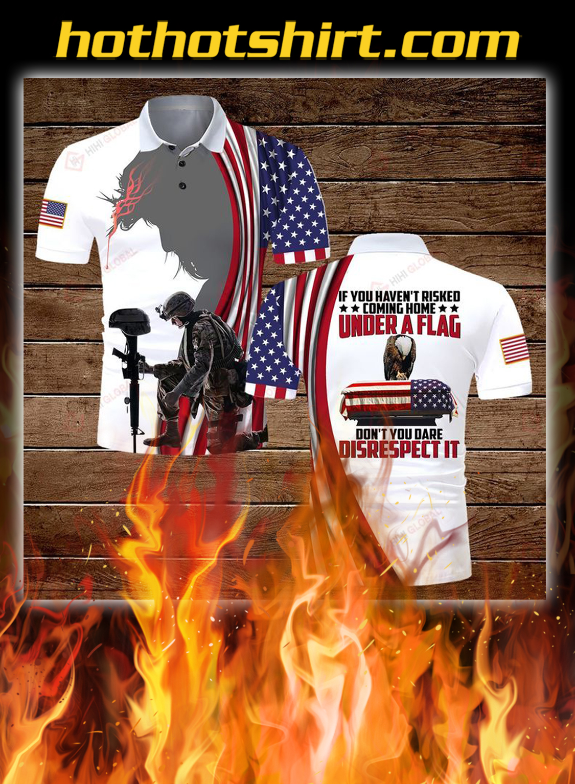 If you haven't risked coming home under a flag don't you dare disrespect 3d all over printed polo