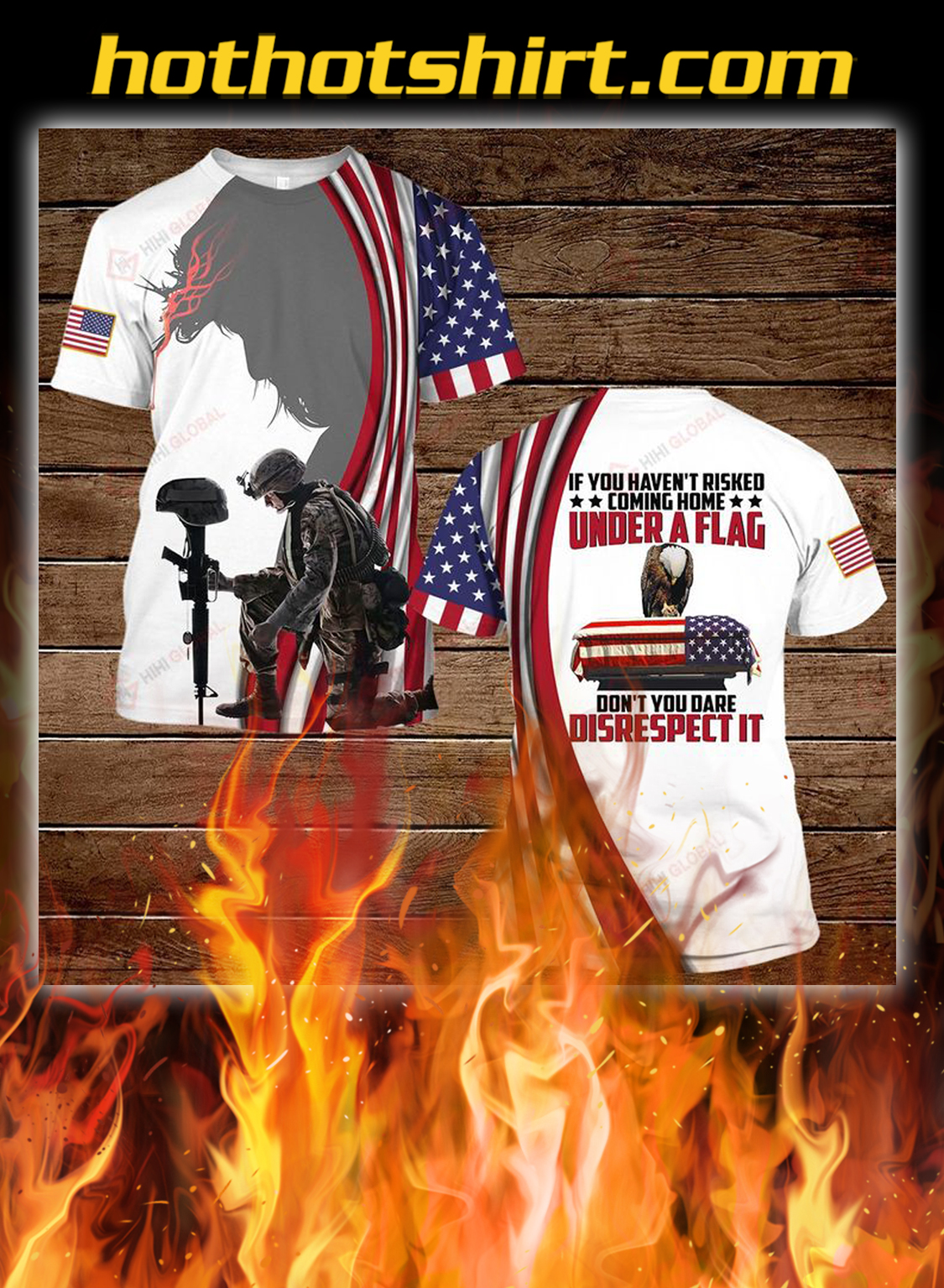 If you haven't risked coming home under a flag don't you dare disrespect 3d all over printed shirt