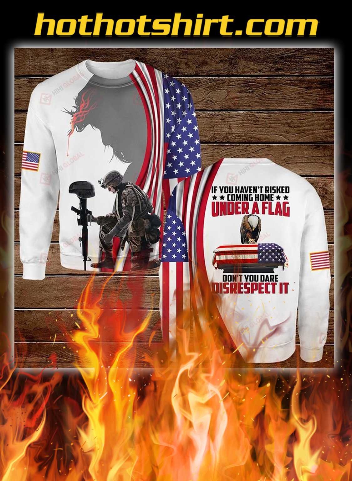 If you haven't risked coming home under a flag don't you dare disrespect 3d all over printed sweatshirt