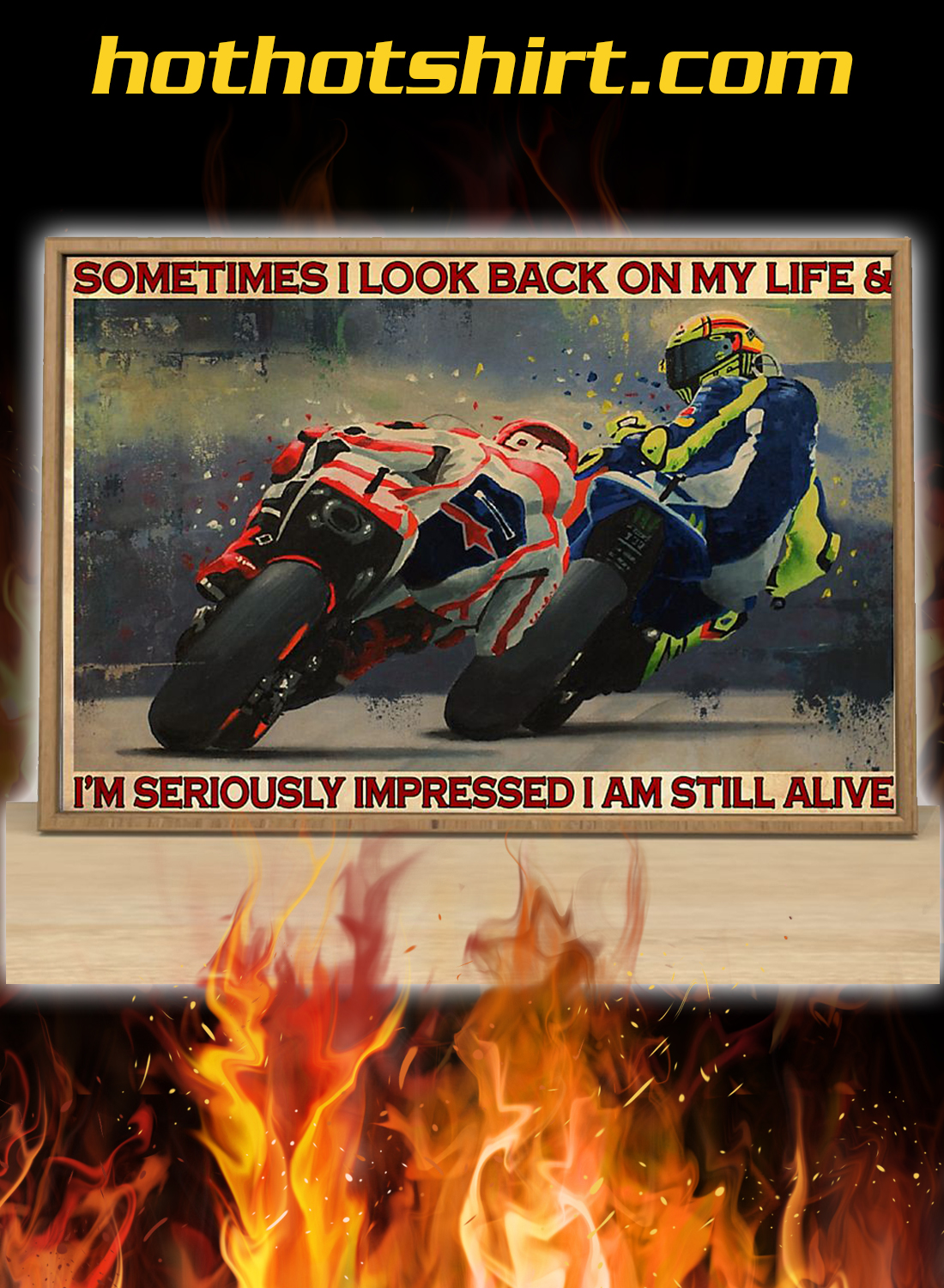 Motorcycle racing sometimes i look back on my life and i'm seriously impressed i am still alive poster 1