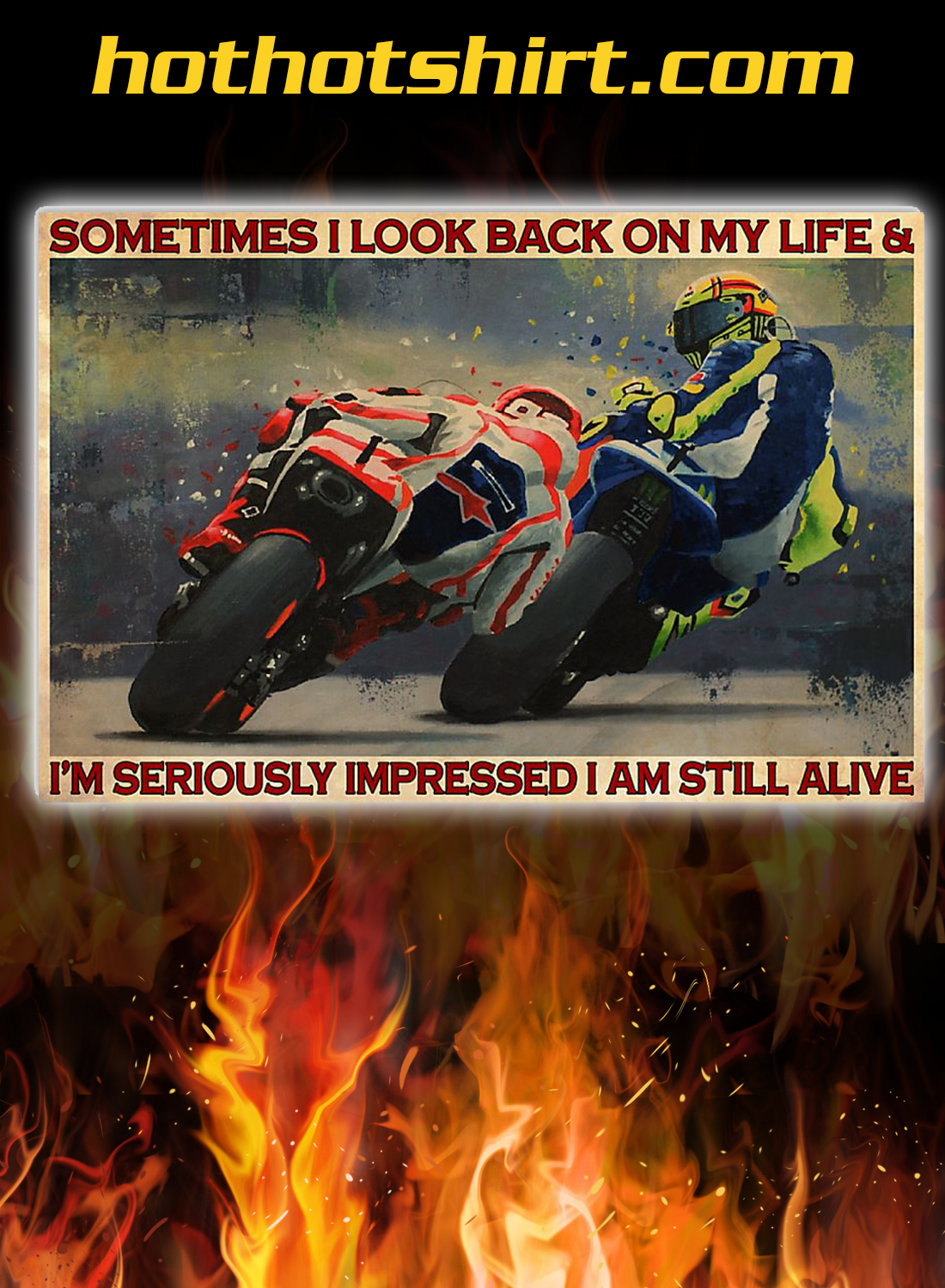Motorcycle racing sometimes i look back on my life and i'm seriously impressed i am still alive poster 3