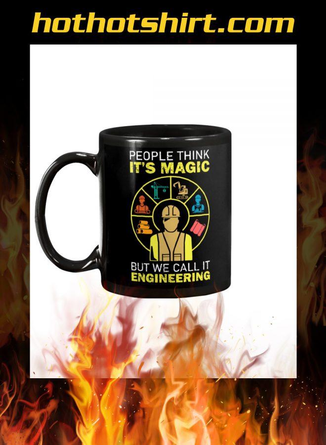 People think it's magic but we call it engineering mug