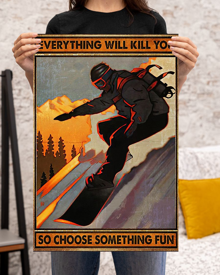 Snowboarding everything will kill you so choose something fun poster 1