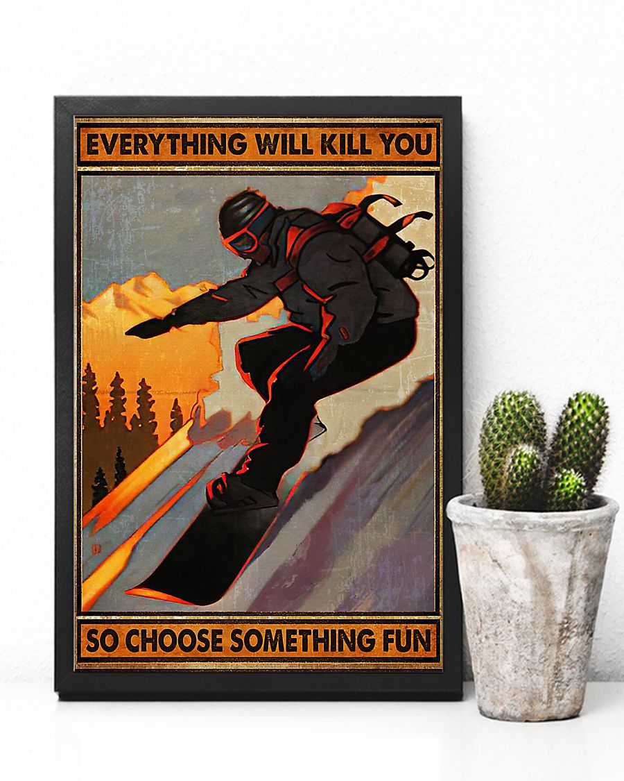 Snowboarding everything will kill you so choose something fun poster 2