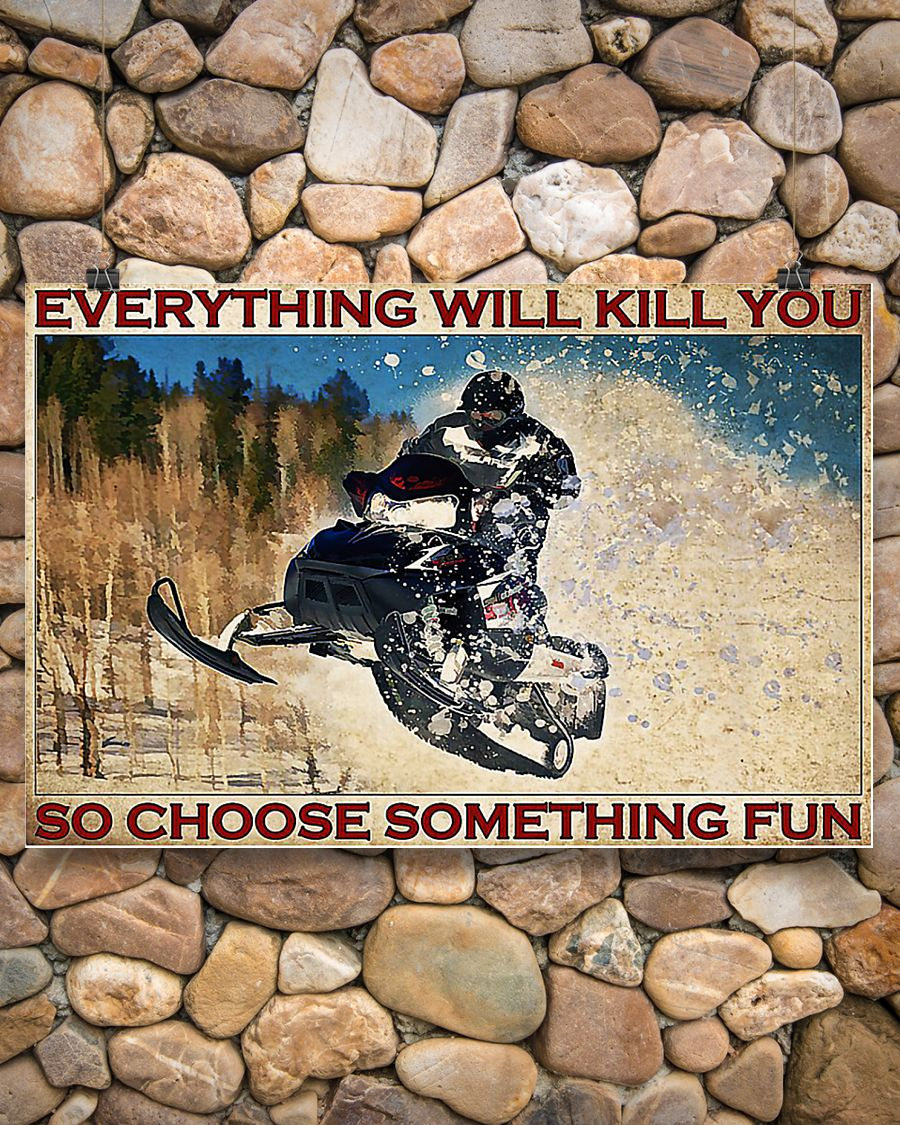 Snowmobile everything will kill you so choose something fun poster 1