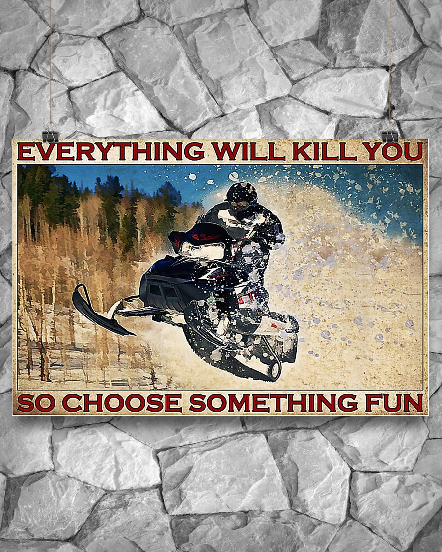 Snowmobile everything will kill you so choose something fun poster 2