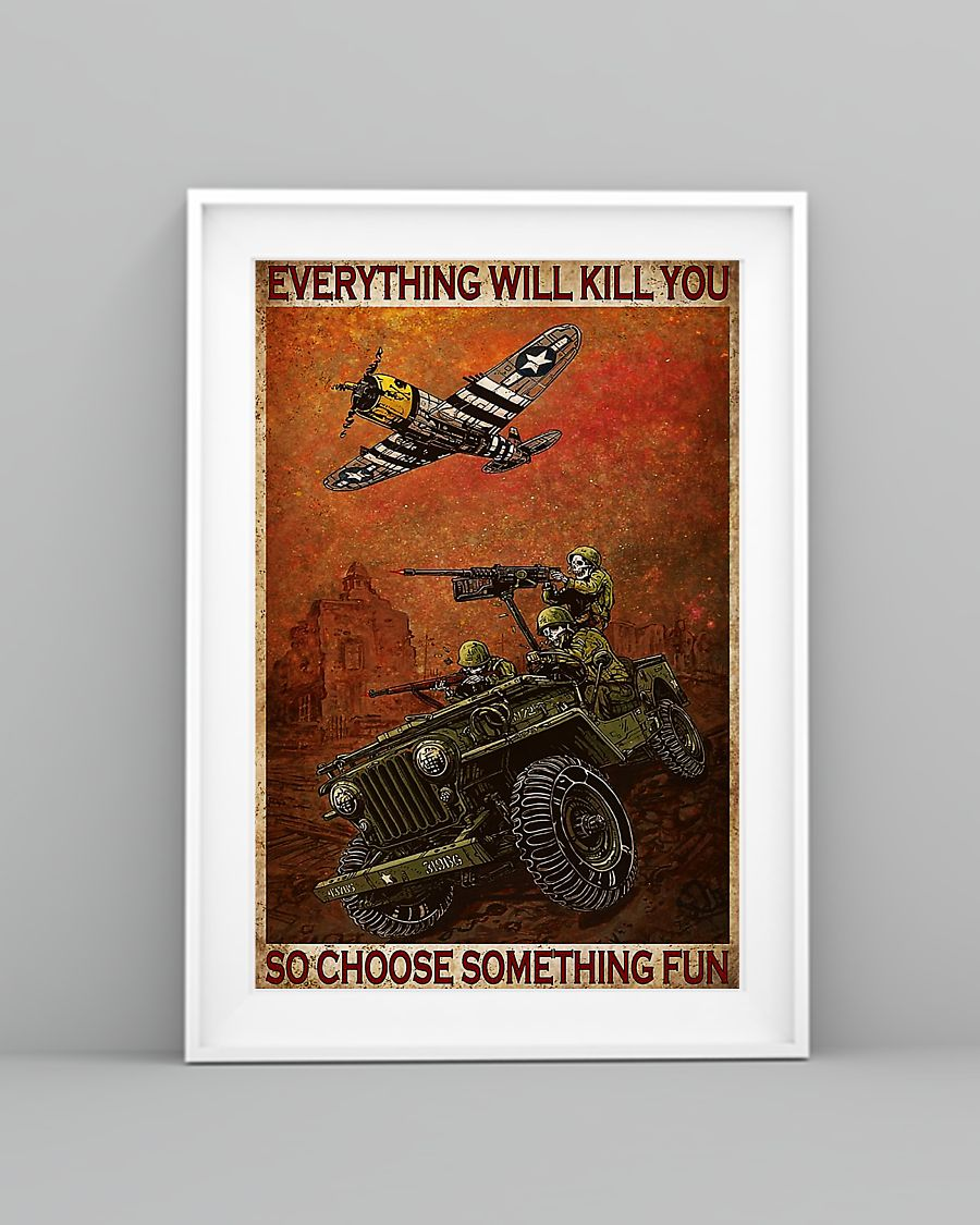 Soldiers everything will kill you so choose something fun poster 1
