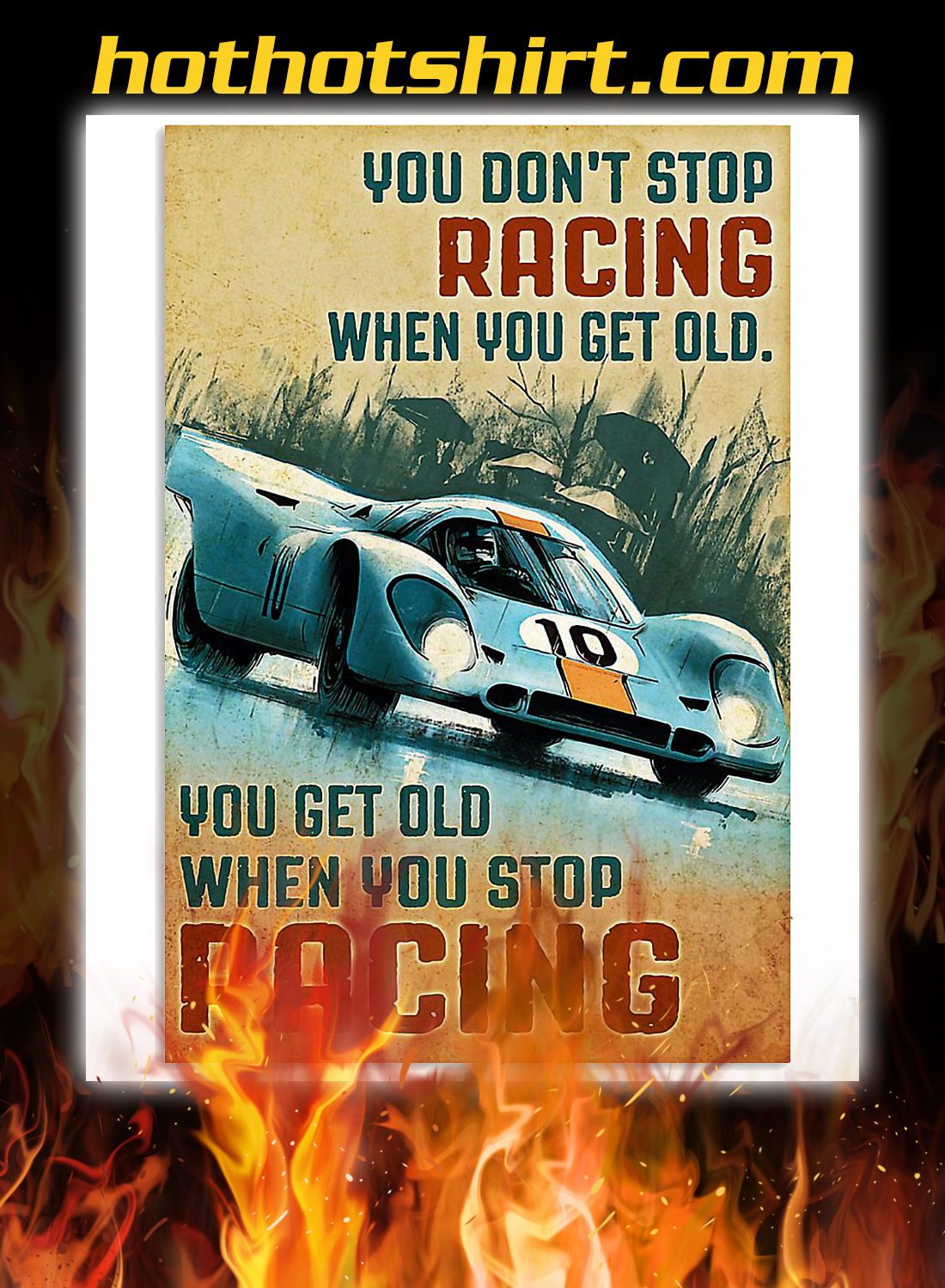 Sport car you don't stop racing when you get old poster