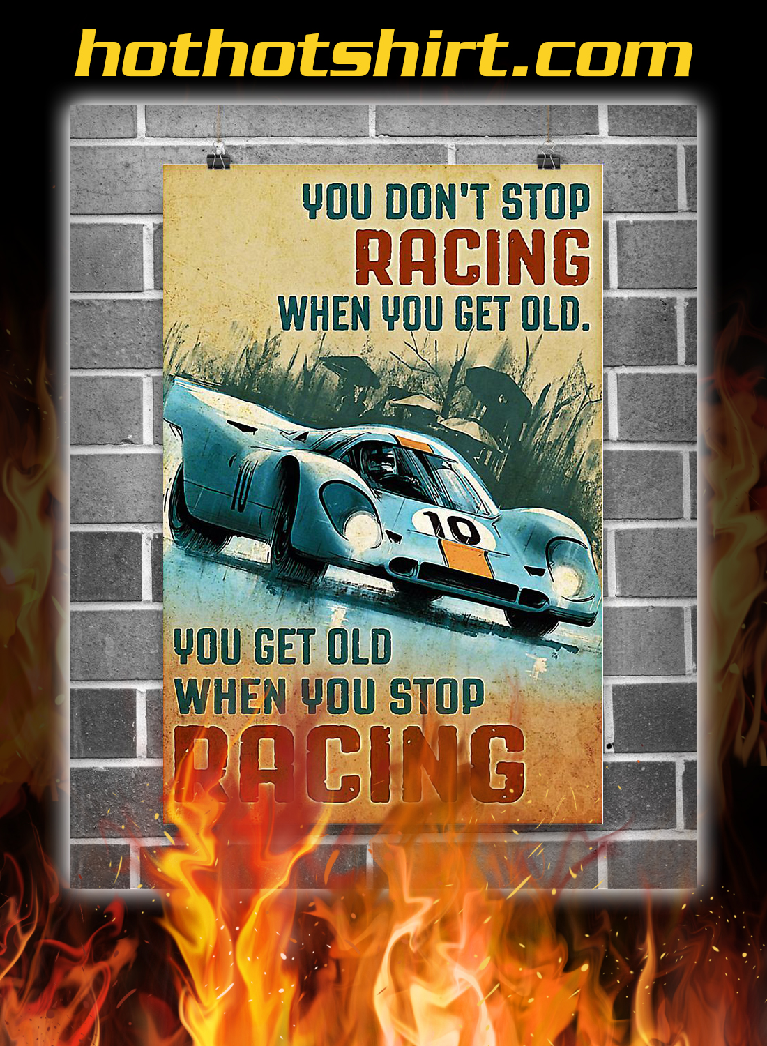 Sport car you don't stop racing when you get old you get old when you stop racing poster 1