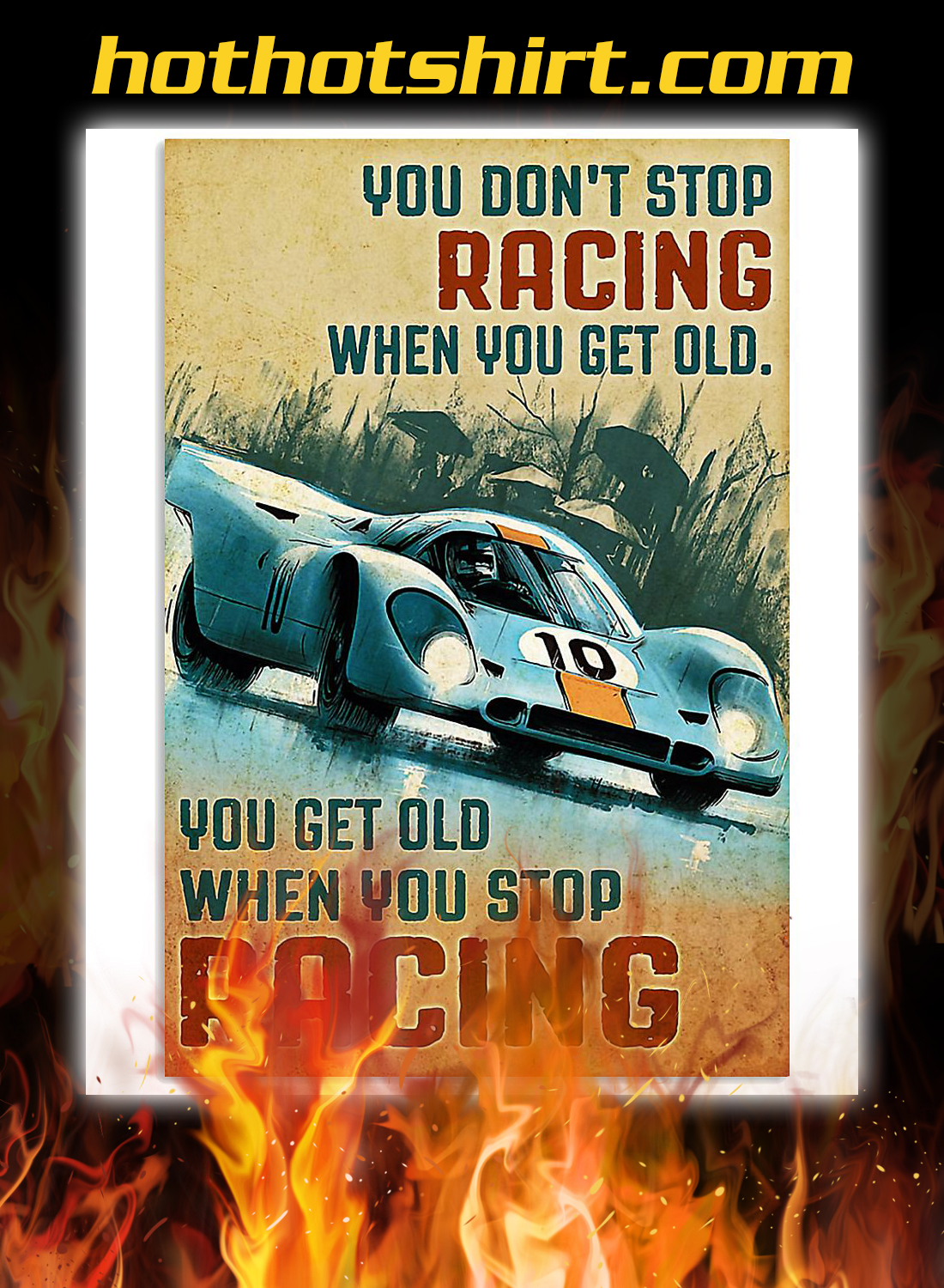 Sport car you don't stop racing when you get old you get old when you stop racing poster 3