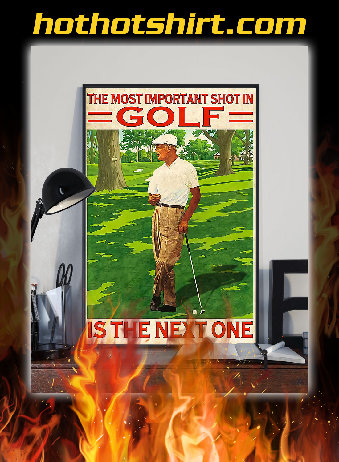 The most important shot in golf is the next one poster 2
