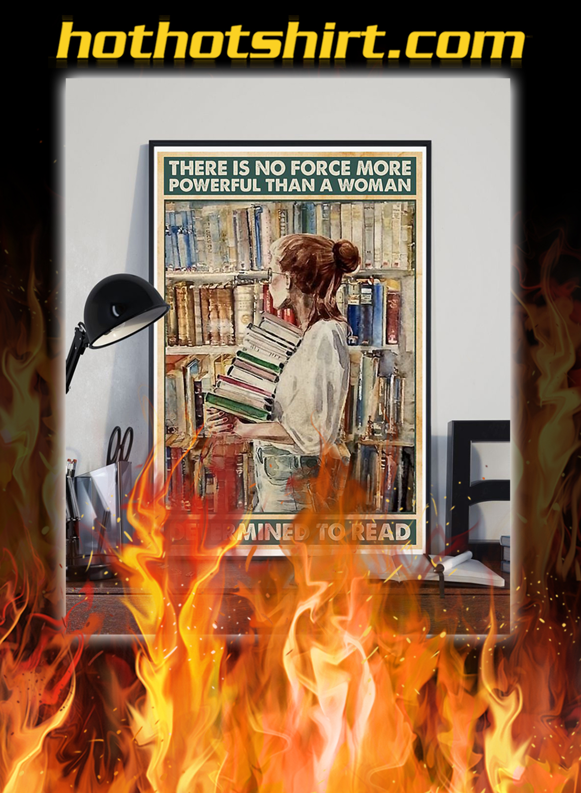 There is no force more powerful than a woman determined to read poster- A1