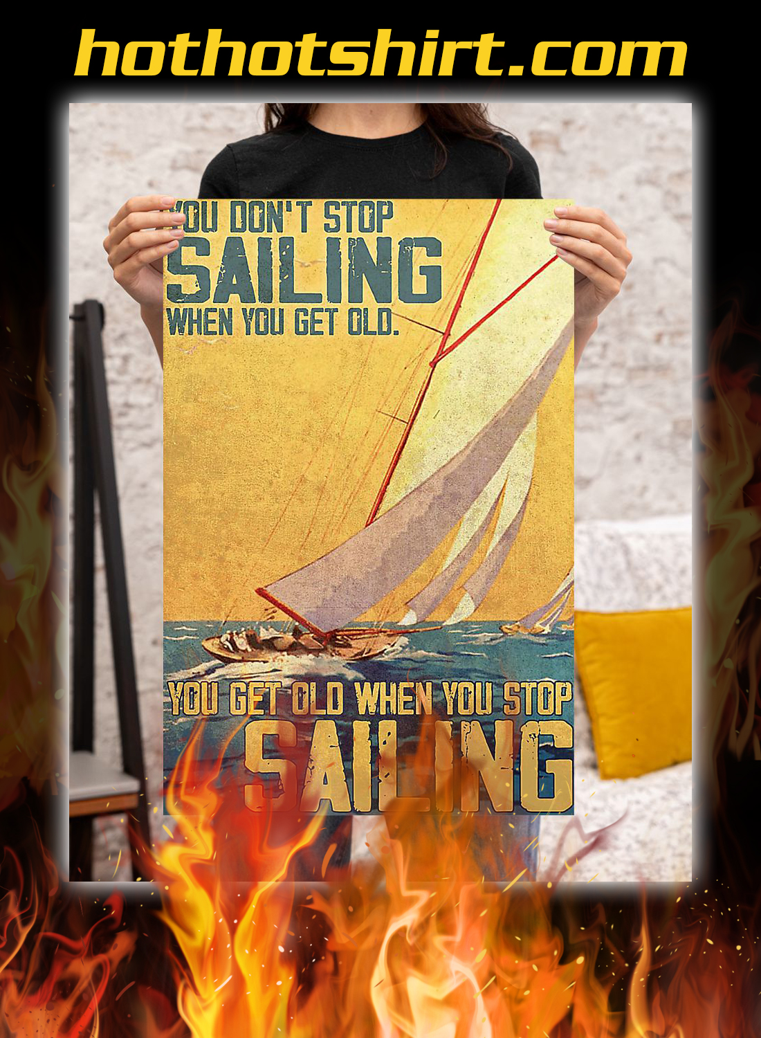 You don't stop sailing when you get old you get old when you stop sailing poster 3