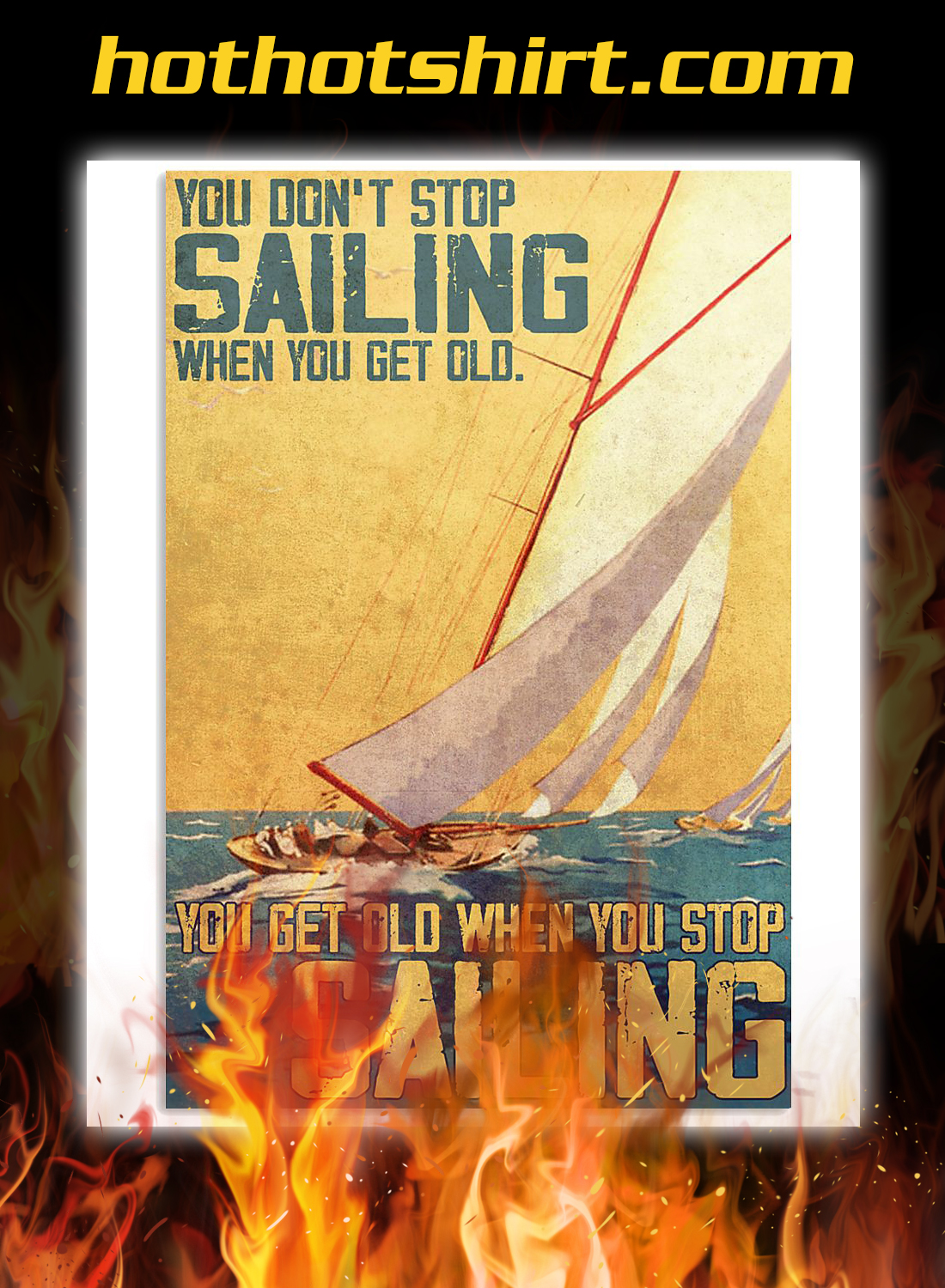 You don't stop sailing when you get old you get old when you stop sailing poster - A3