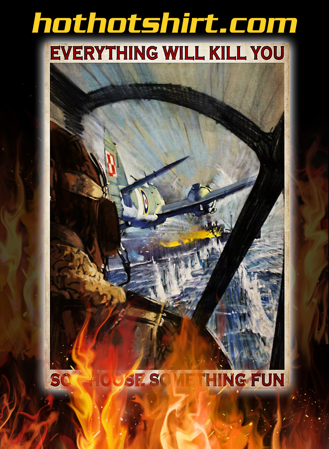 Aircraft everything will kill you so choose something fun poster 1