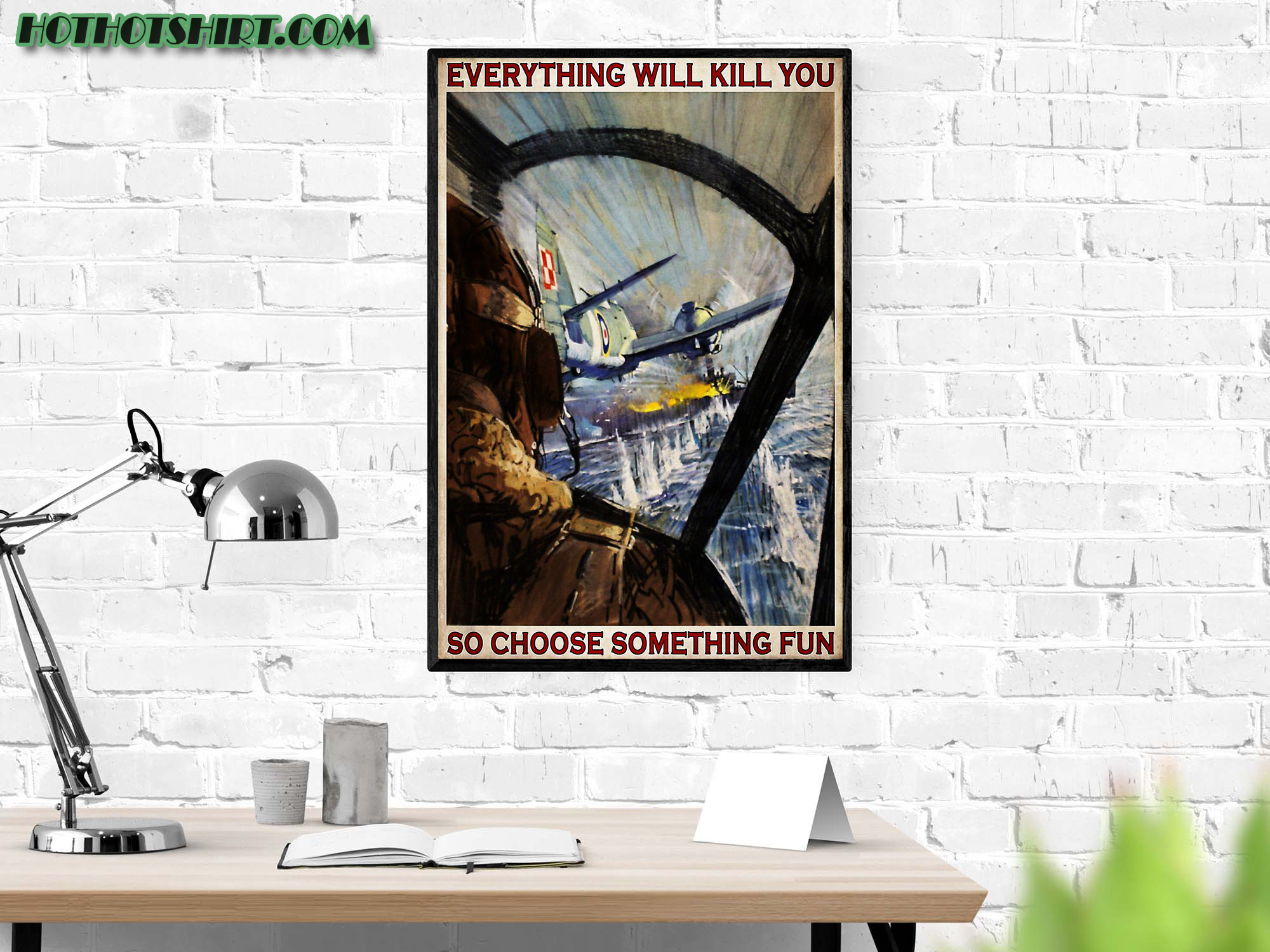 Aircraft everything will kill you so choose something fun poster 2