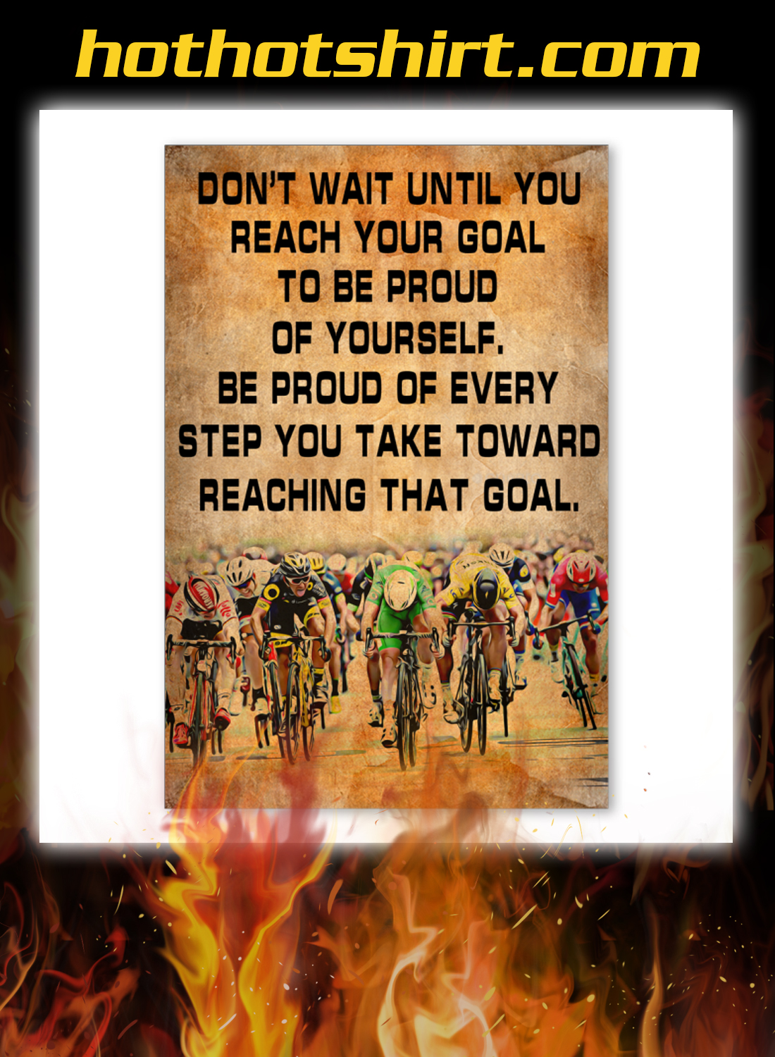 Bicycle Don't wait until you reach your goal to be proud of yourself poster 3