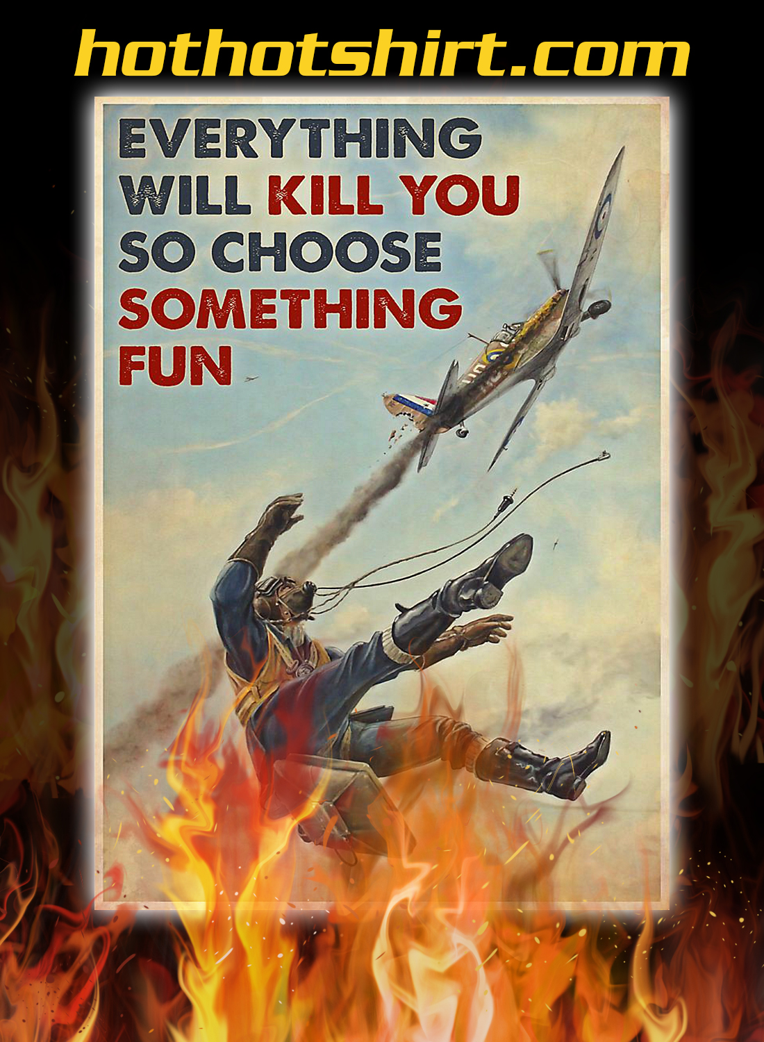 FIGHTER AIRCRAFT EVERYTHING WILL KILL YOU SO CHOOSE SOMETHING FUN POSTER 1