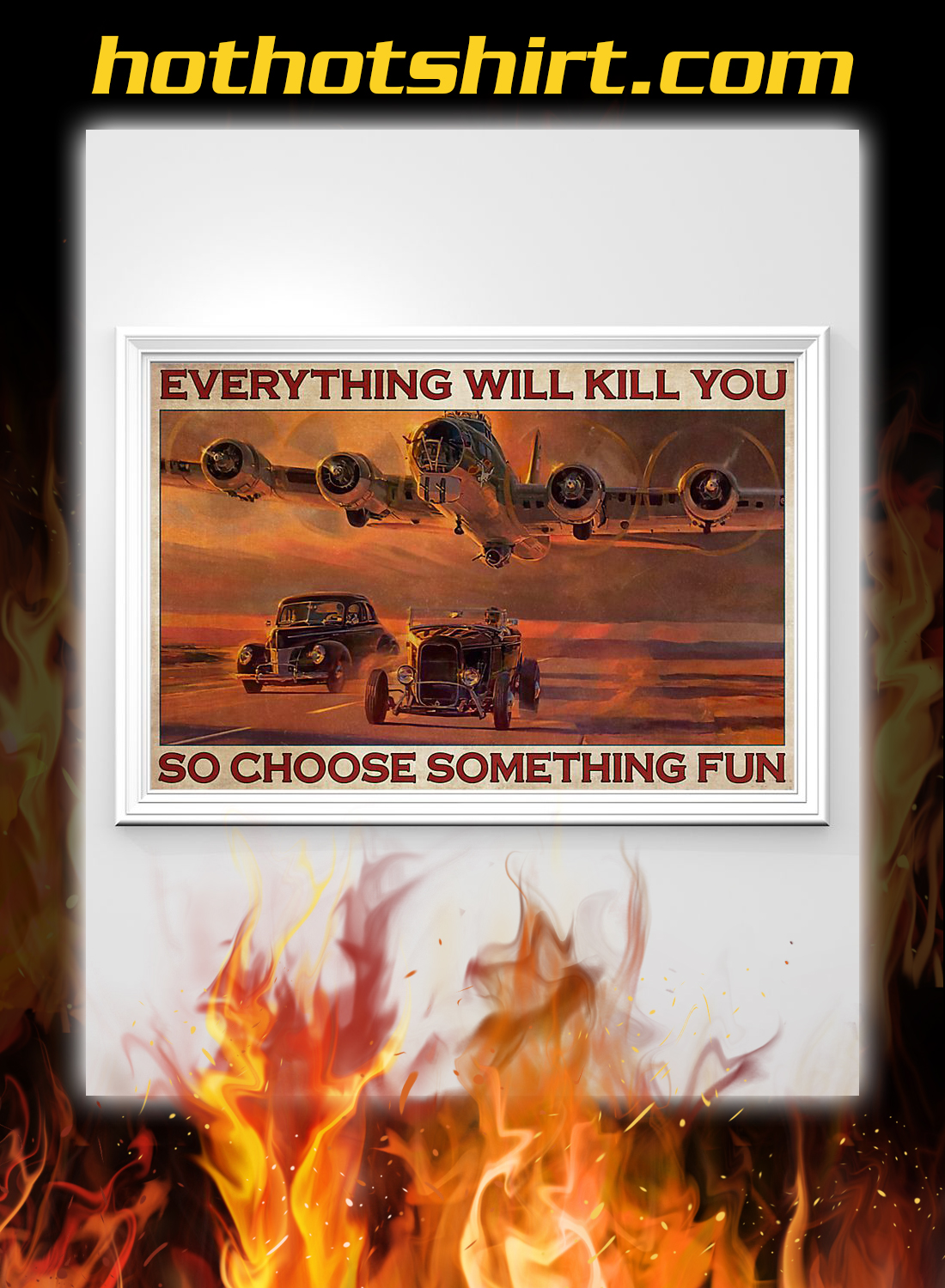 Hot rod airplane everything will kill you so choose something fun poster 1