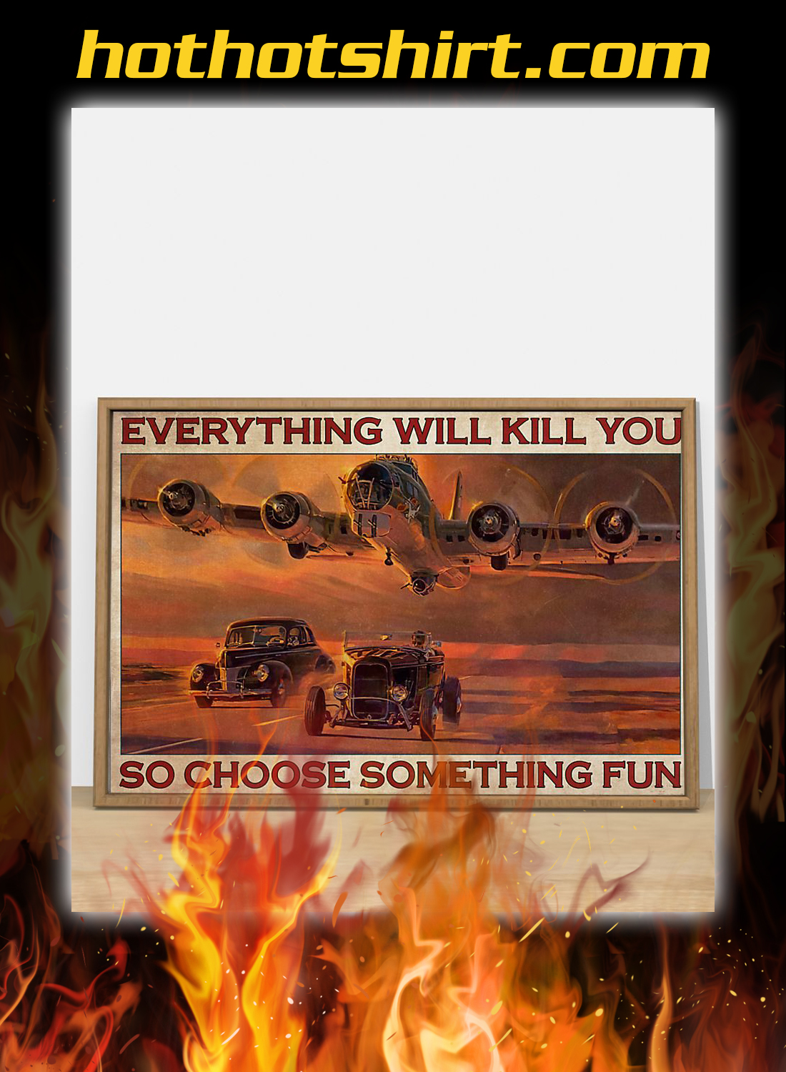 Hot rod airplane everything will kill you so choose something fun poster 2