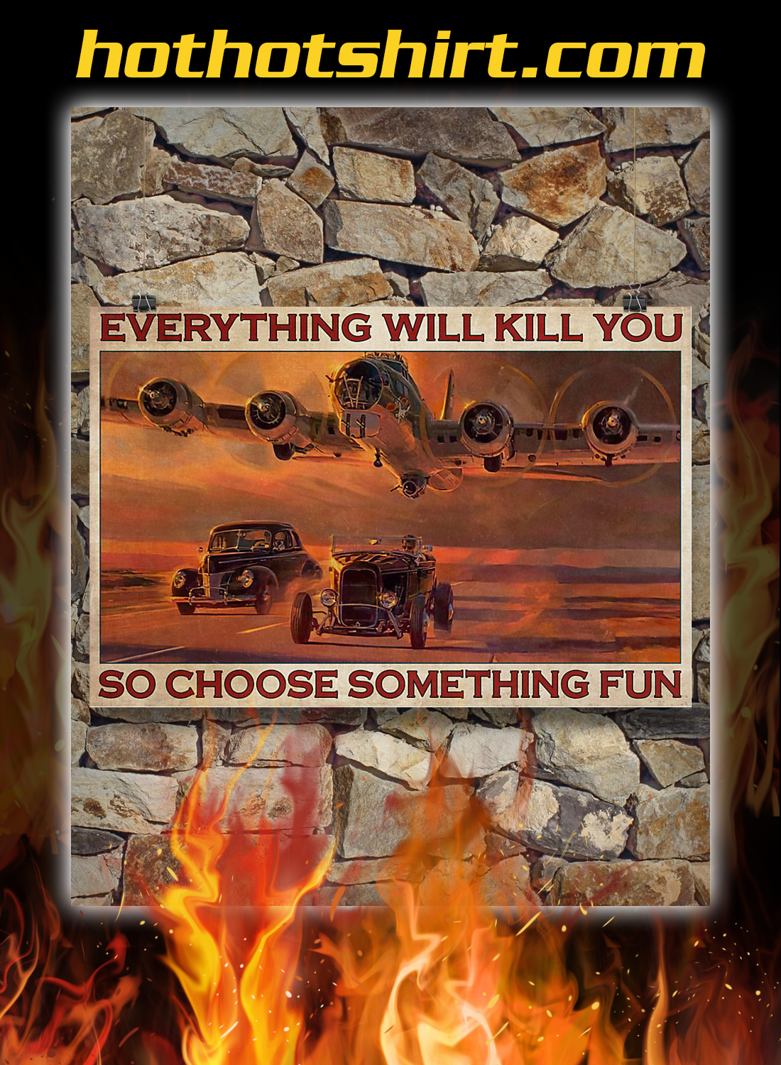 Hot rod airplane everything will kill you so choose something fun poster 3