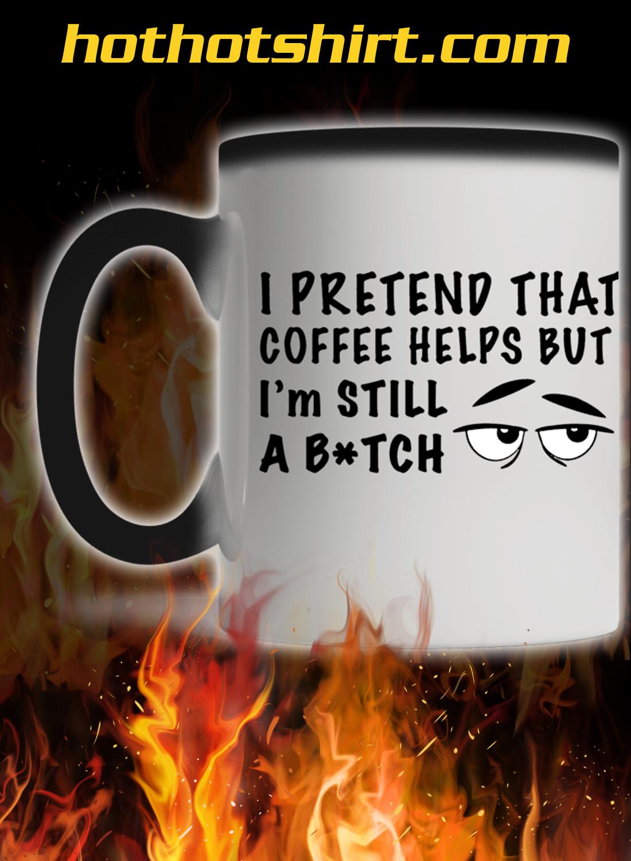 I pretend that coffee helps but i'm still a bitch mug 1