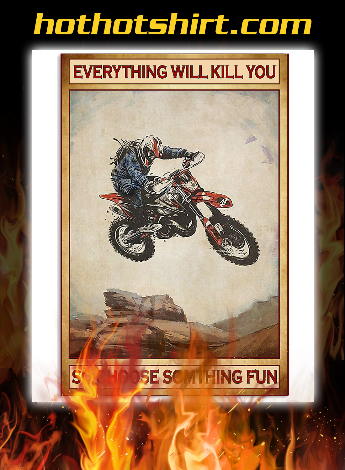 Motocross everything will kill you so choose something fun poster 1