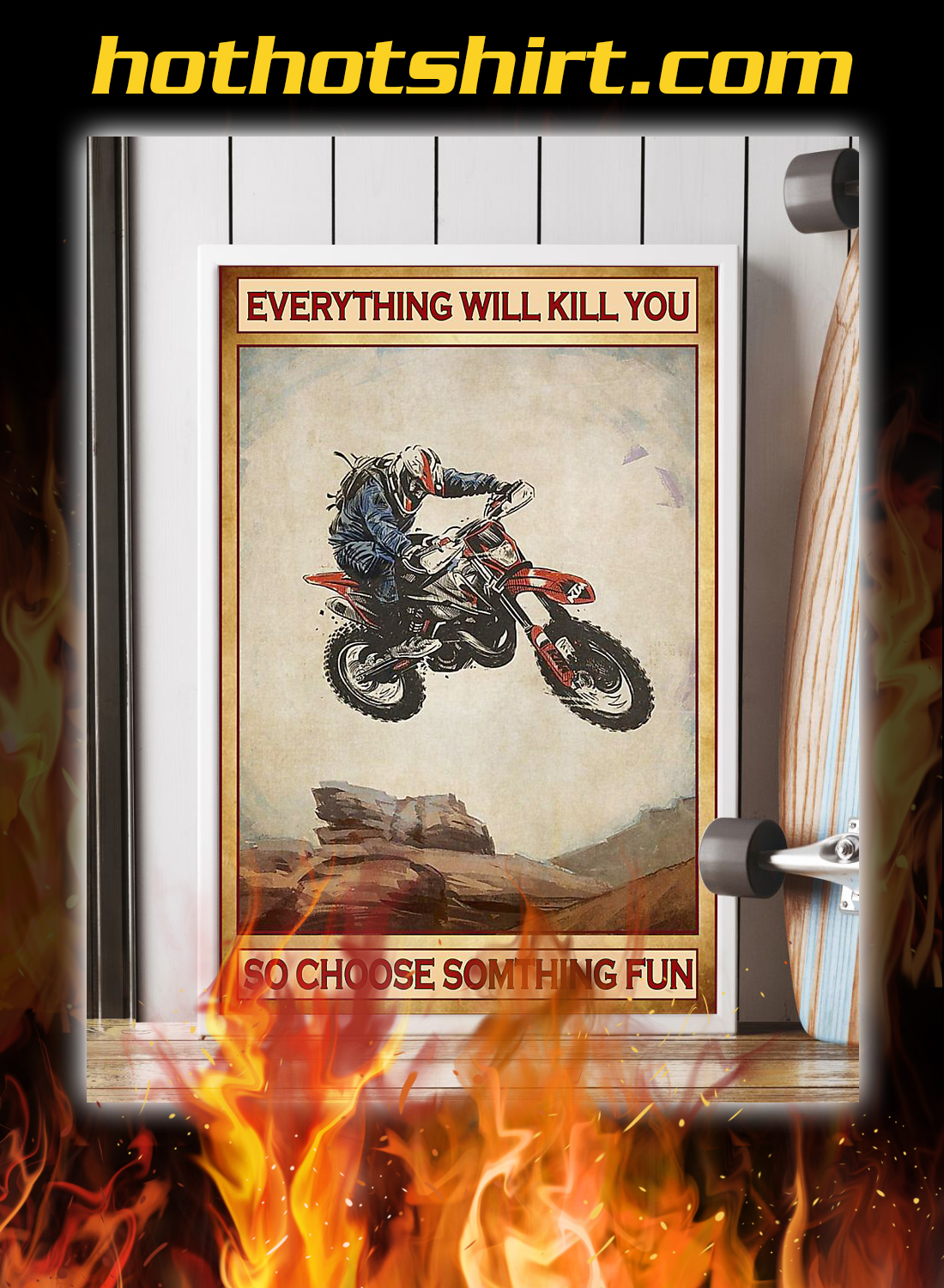 Motocross everything will kill you so choose something fun poster 3