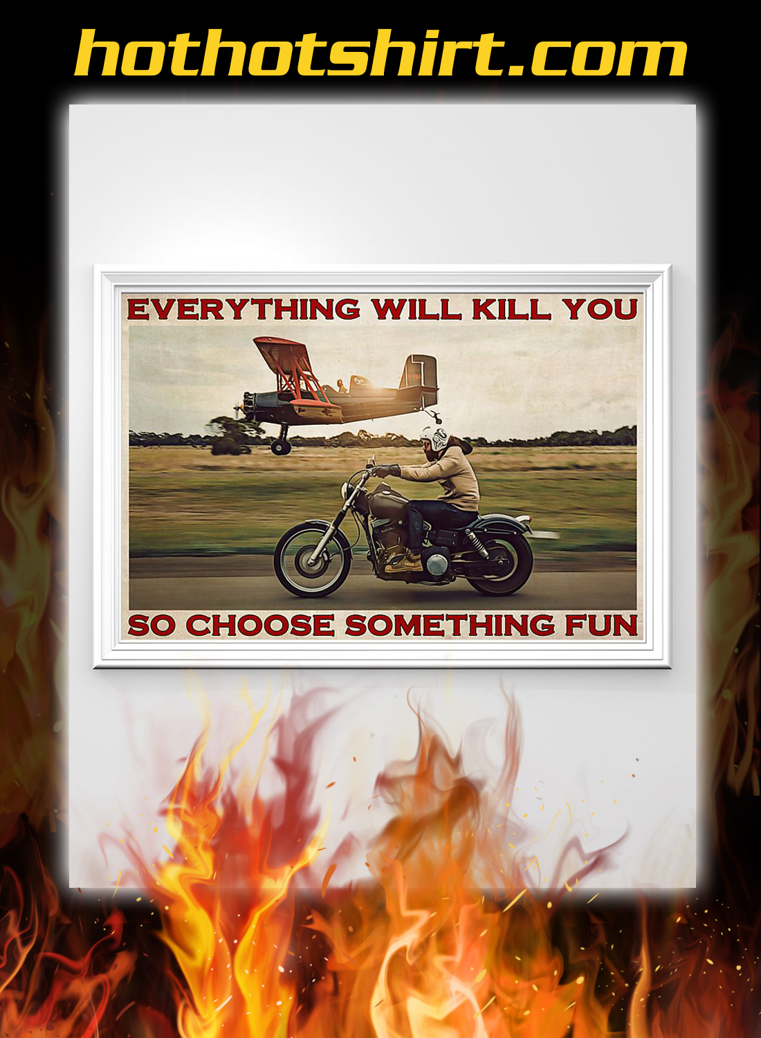 Motorbike and airplane everything will kill you so choose something fun poster 1