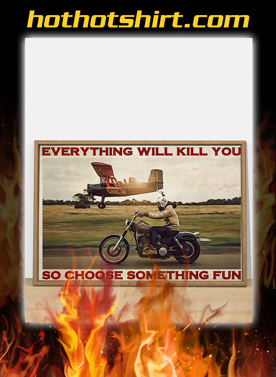 Motorbike and airplane everything will kill you so choose something fun poster 2