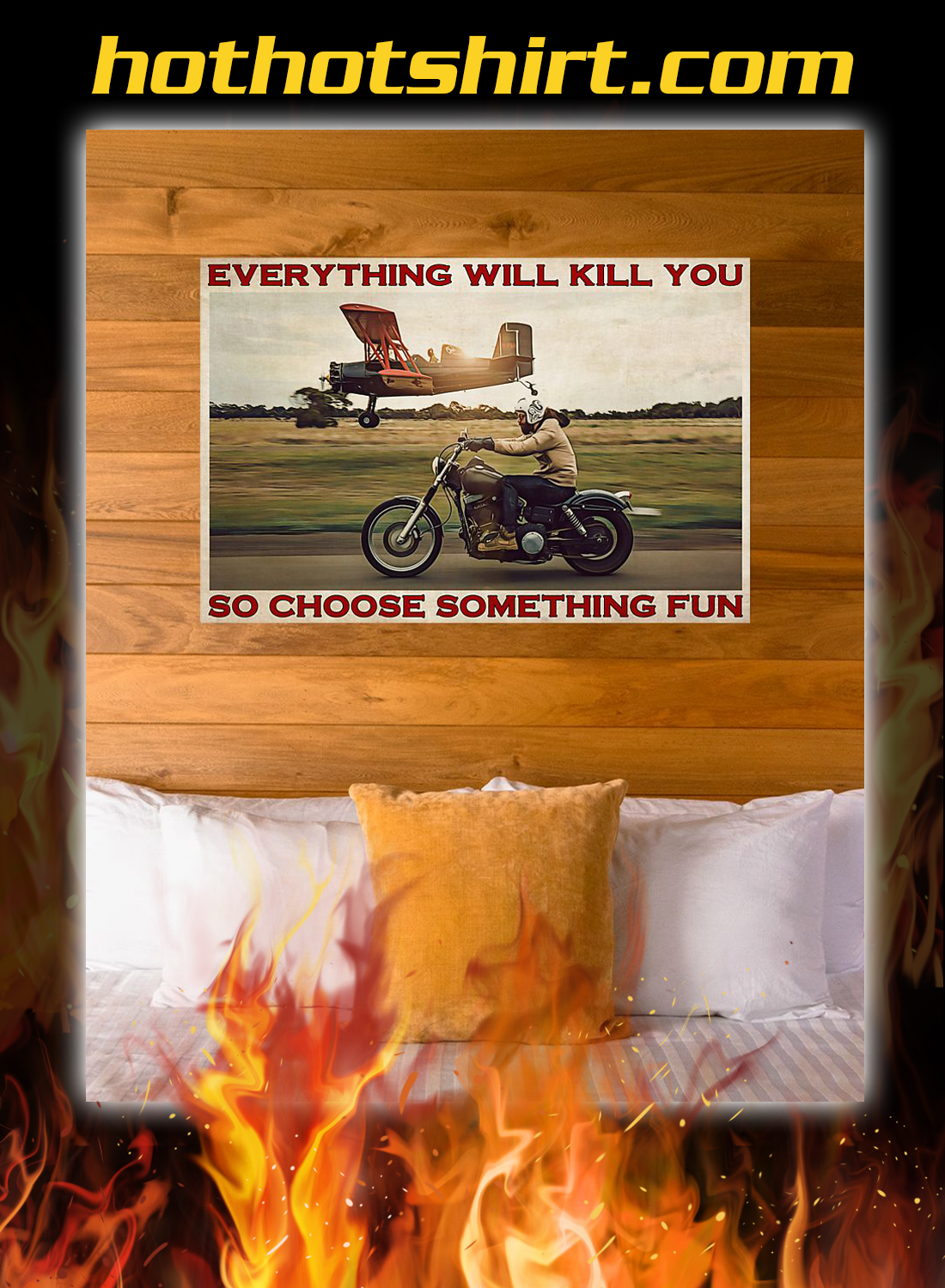 Motorbike and airplane everything will kill you so choose something fun poster 3