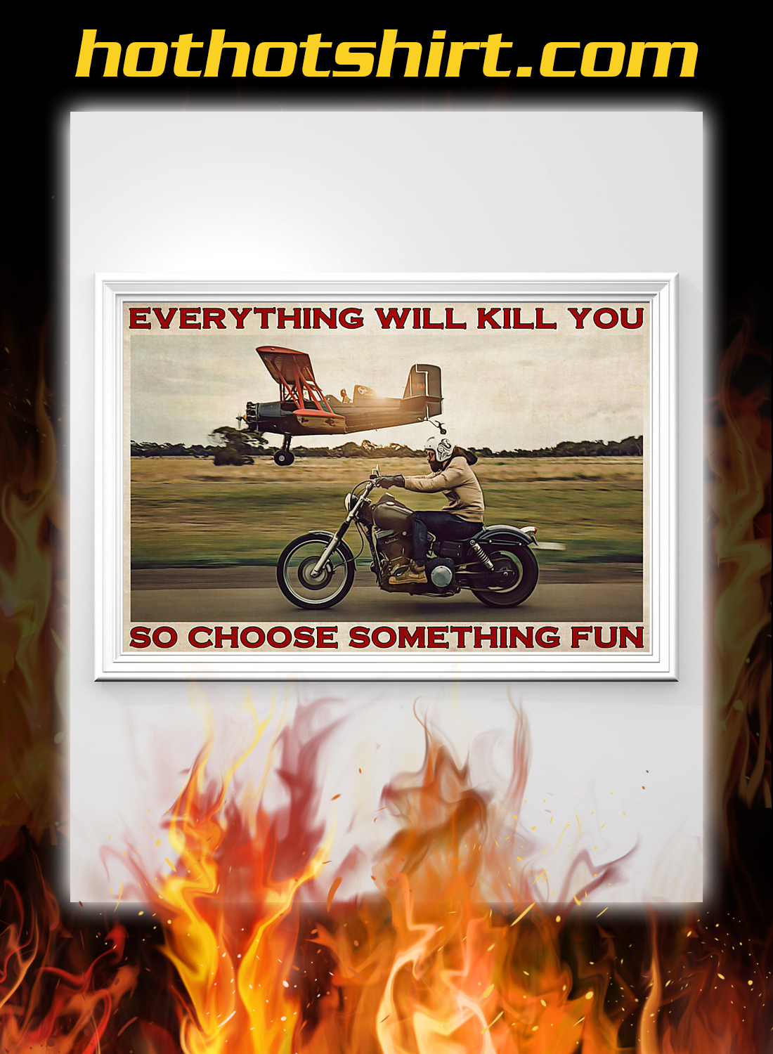 Motorbike and planes everything will kill you so choose something fun poster 1