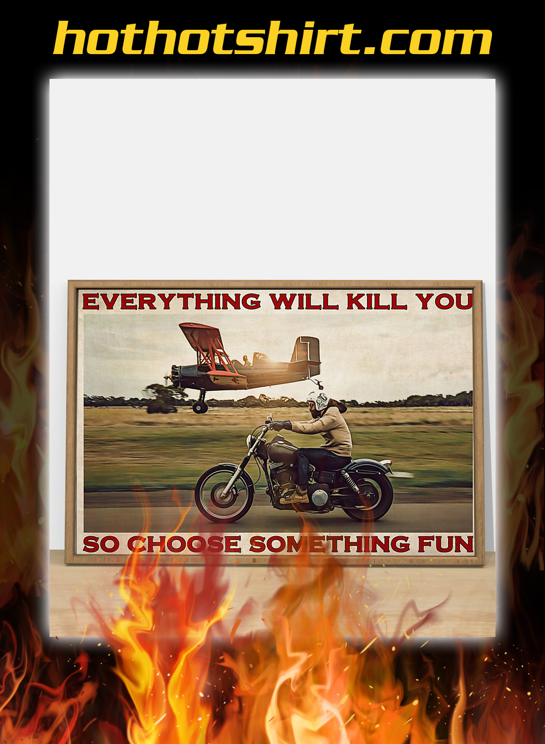 Motorbike and planes everything will kill you so choose something fun poster 2