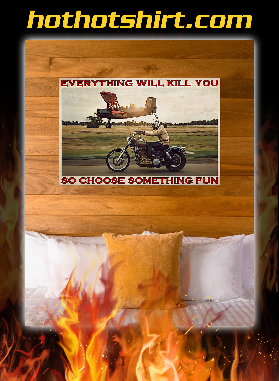 Motorbike and planes everything will kill you so choose something fun poster 3