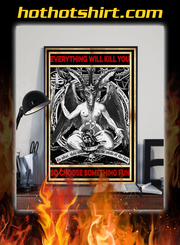 Satan everything will kill you so choose something fun poster 2