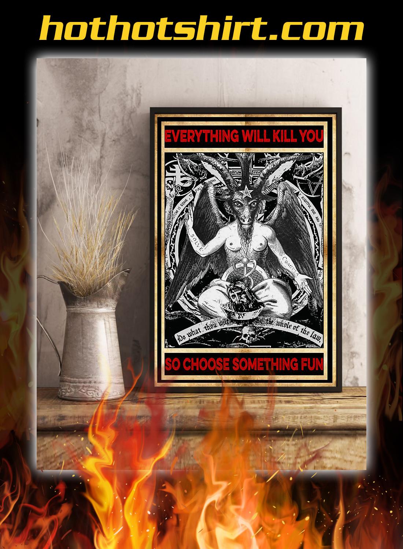 Satan everything will kill you so choose something fun poster 3