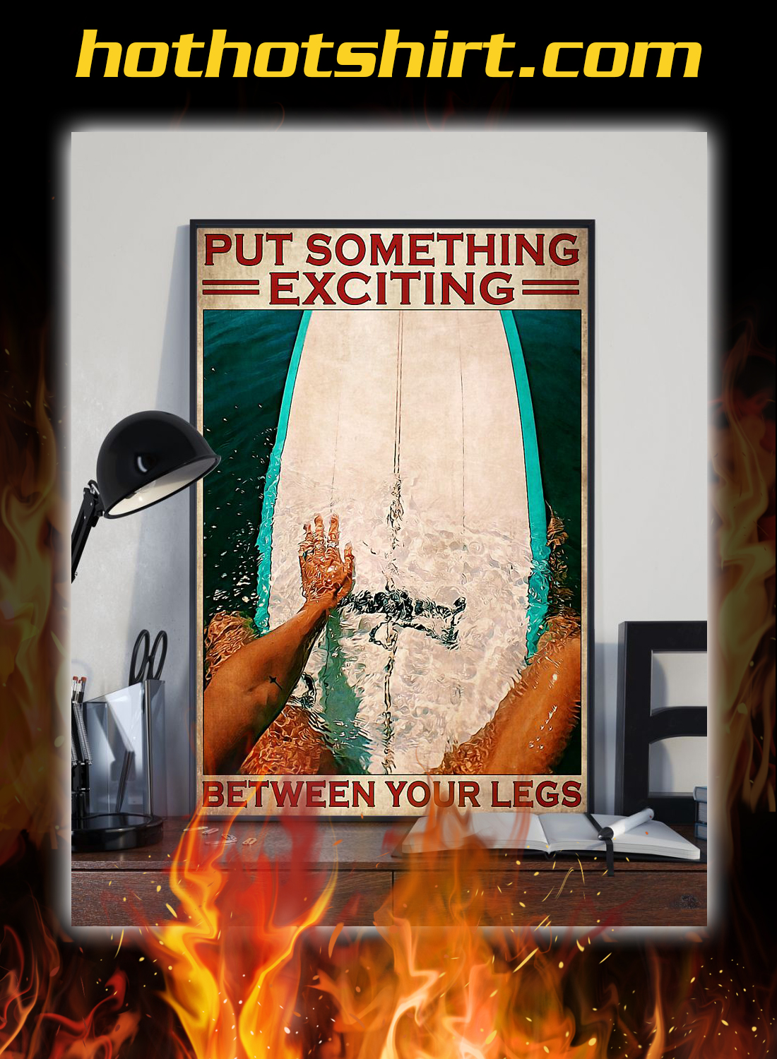 Surfing put something exciting between your legs poster 2
