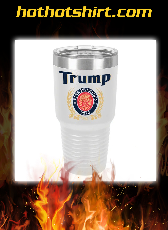 Trump a fine president 2020 tumbler 2