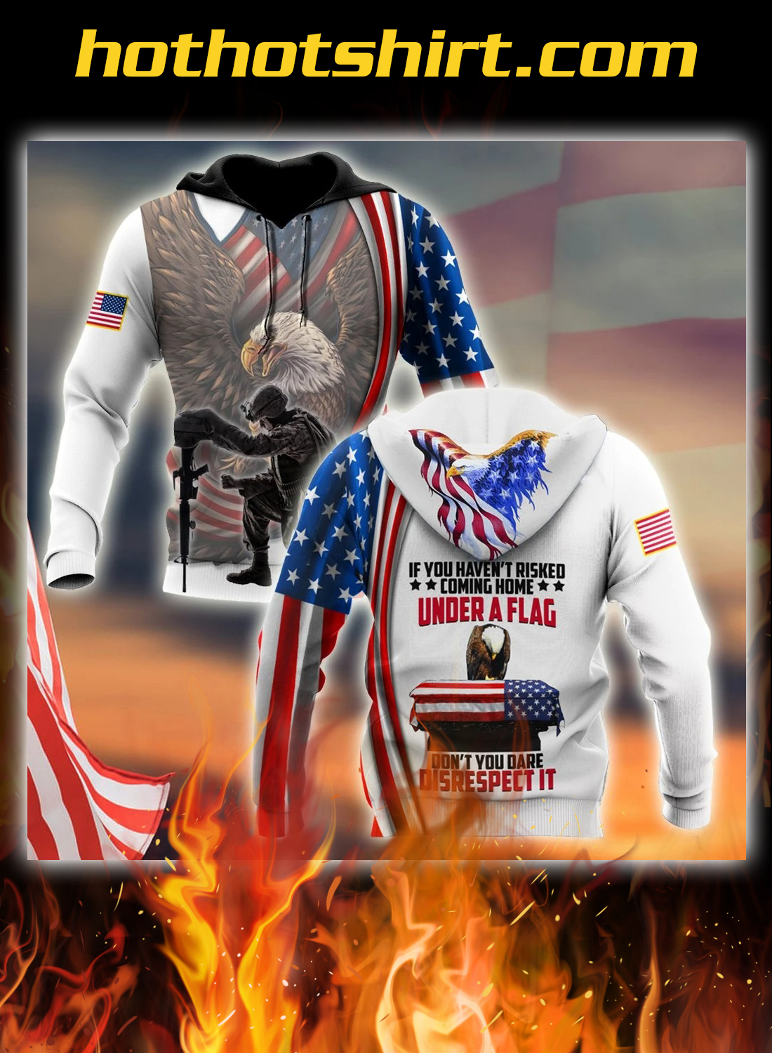 Veteran if you haven't risked coming home under a flag 3d all over printed hoodie