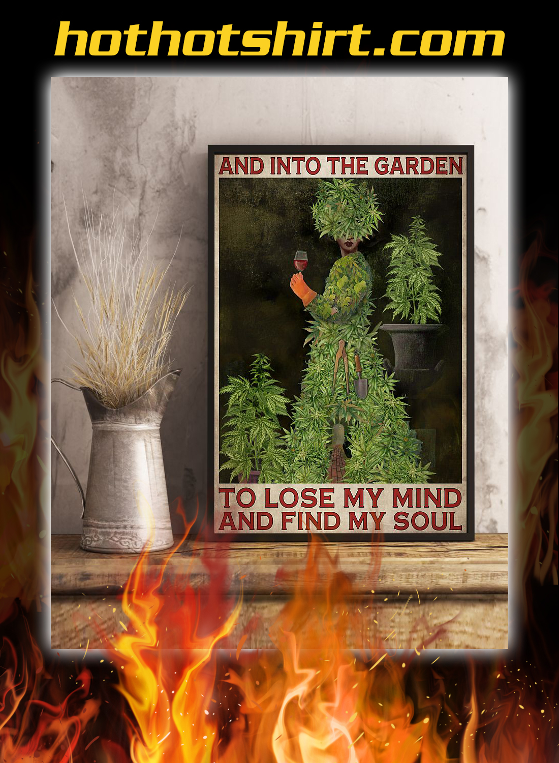 Weed cannabis and into the garden to lose my mind poster 3