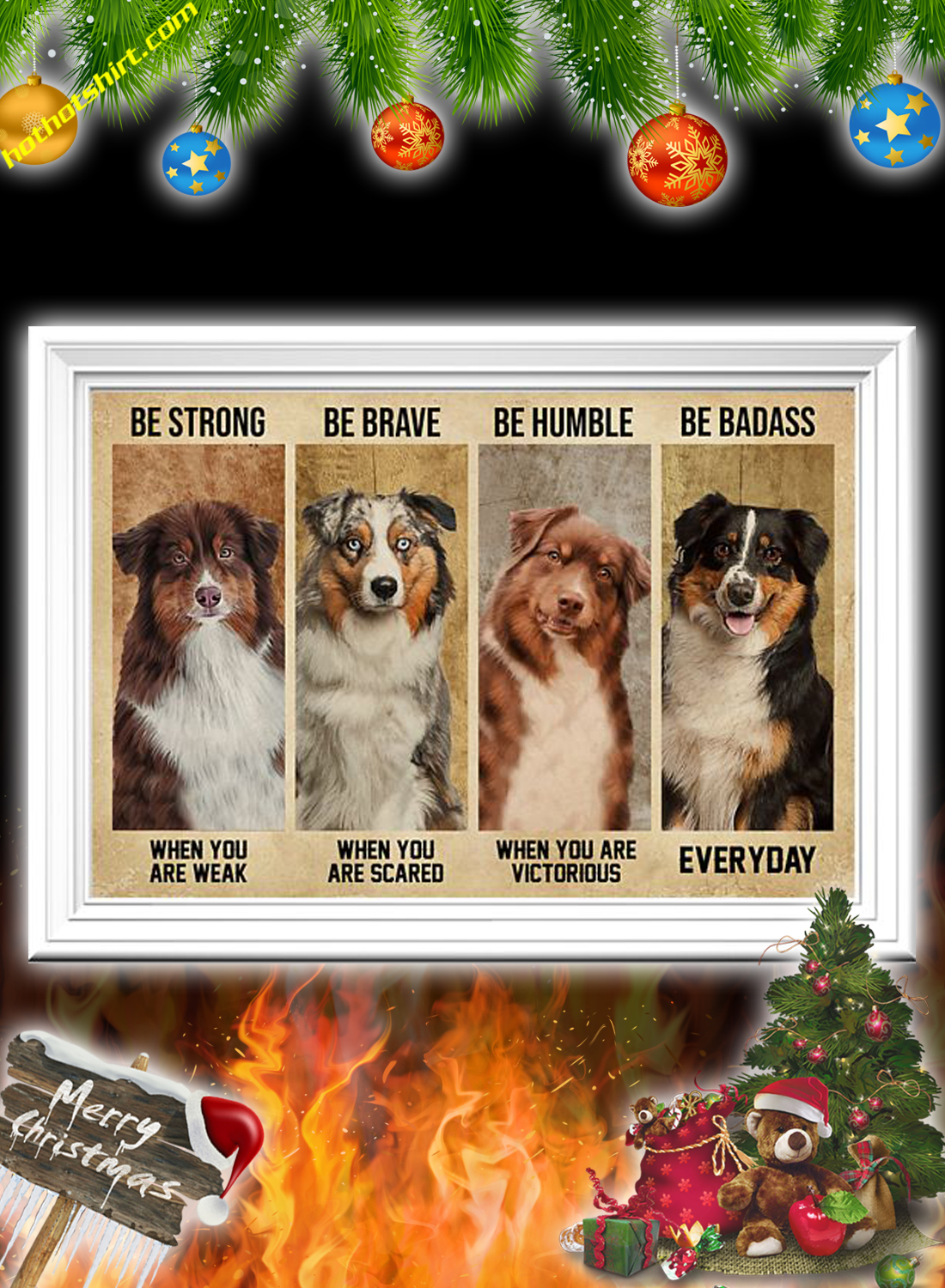 Australian Shepherd Be Strong Be Brave Be Humble Be Badass Poster 2