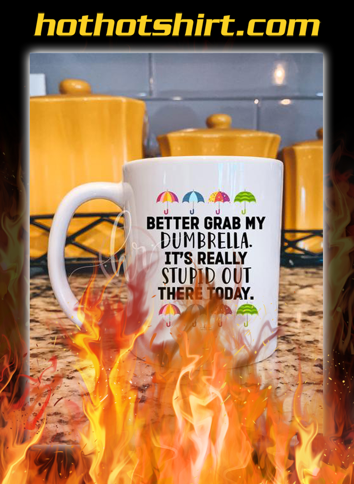 Better grab my dumbrella it's really stupid out there today mug- pic 1