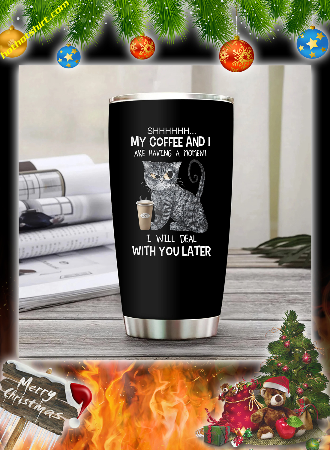 Cat shh my coffee and i are having a moment tumbler 1