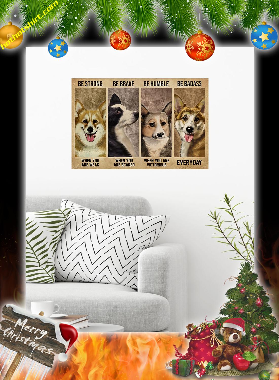 Corgi Dog Be Strong Be Brave Be Humble Be Badass Poster 1