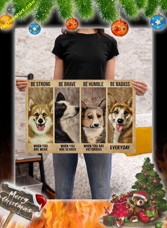 Corgi Dog Be Strong Be Brave Be Humble Be Badass Poster 3