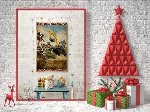 Excavator and Motocross everything will kill you so choose something fun poster