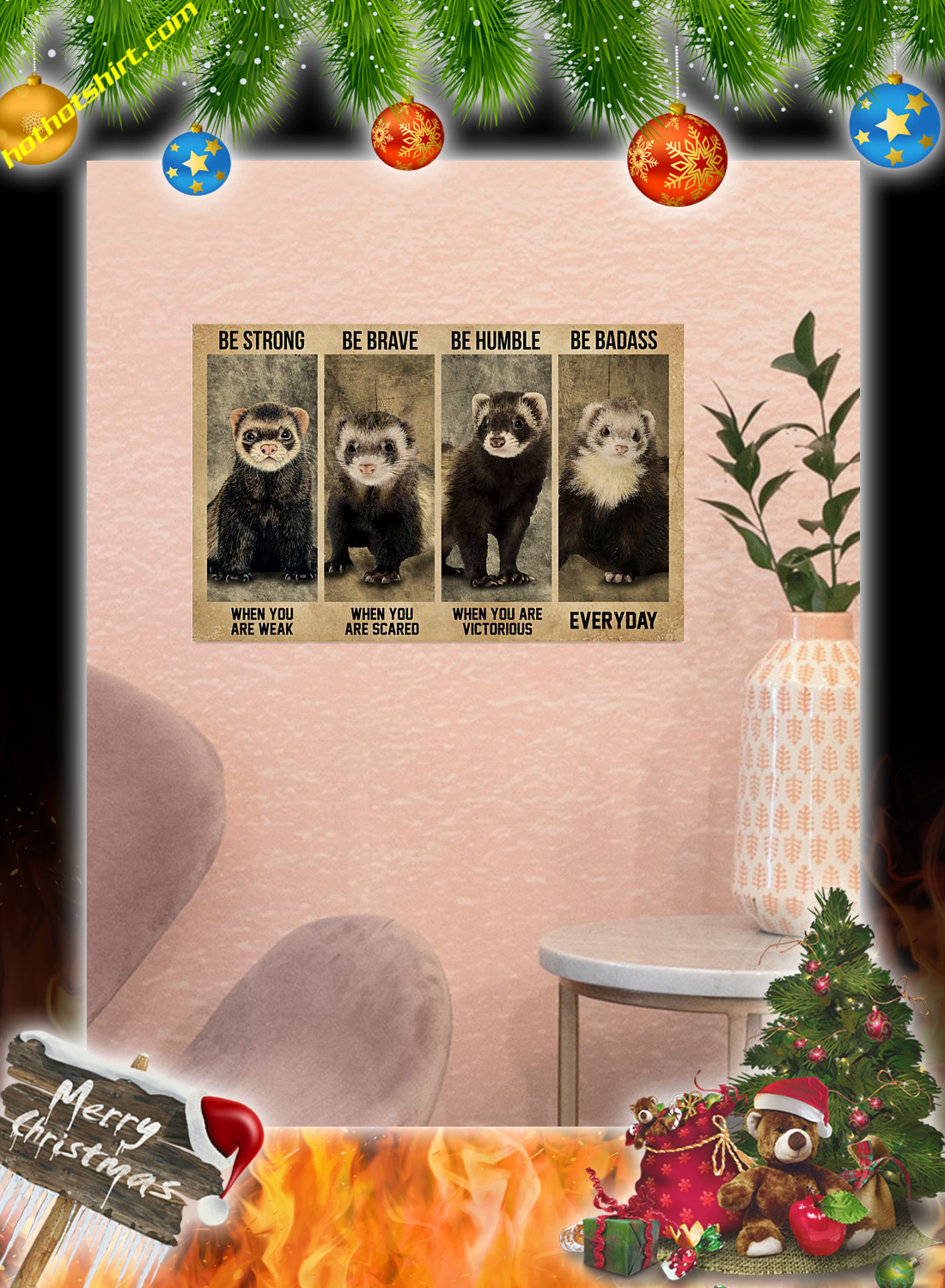 Ferret Be Strong Be Brave Be Humble Be Badass Poster 1