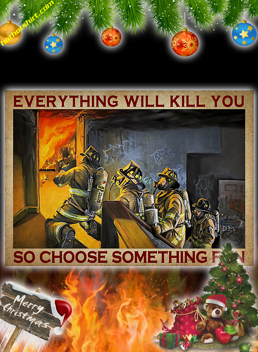 Firefighter Everything will kill you so choose something fun poster 1