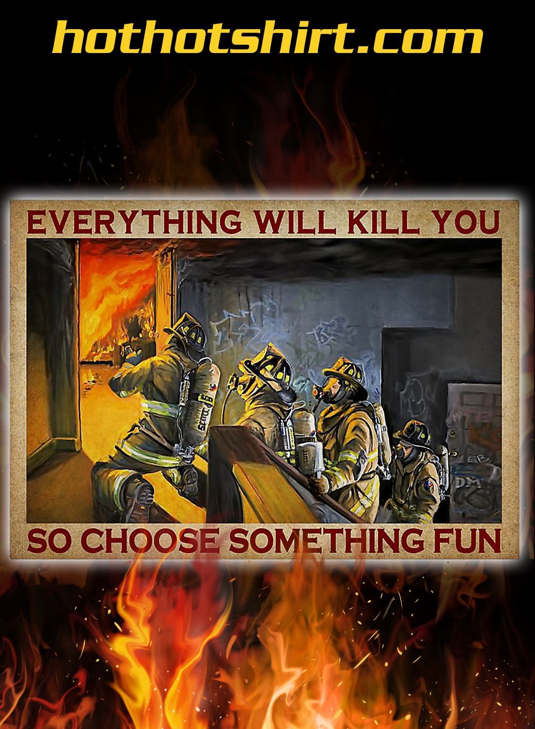 Firefighter Everything will kill you so choose something fun poster 3