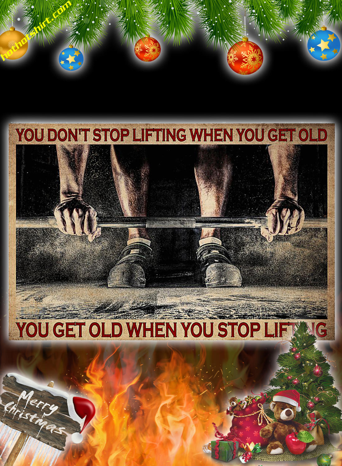 Fitness You don't stop lifting when you get old you get old when you stop lifting poster